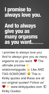 I Promise To Love You Quotes Mesmerizing L Promise To Always Love You And To Always Give You As Many Orgasms