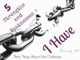 5 Strengths And Weaknesses 5 Strengths And Weaknesses I Have Mommy Rn Blog