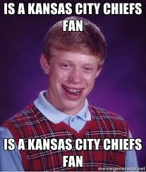 Is a Kansas City Chiefs fan Is a Kansas City Chiefs fan - Bad luck ... via Relatably.com