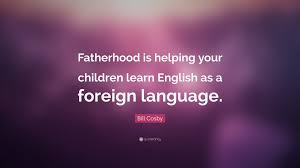Quote About Helping Children Bill Cosby Quote Fatherhood Is Helping