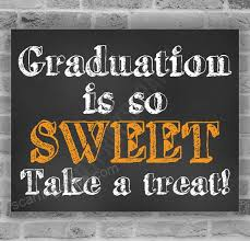 Graduation Party Sign Graduation Is So Sweet Take A Treat High