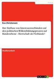 Der Einfluss von Interessenverbänden auf den politischen  Willensbildungsprozess auf Bundesebene - Herrschaft der Verbände? eBook por  Eva Christensen - 9783638259262 | Rakuten Kobo México
