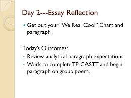 "it s hump day please take all the handouts from the table take  11 day 2 essay reflection get out your ""we real cool"" chart and paragraph"