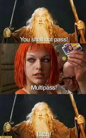 You shall not pass multipass bitch Gandalf Fifth Element.