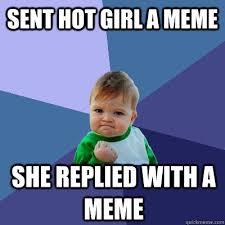 Sent hot girl a meme She replied with a meme - Success Kid - quickmeme via Relatably.com