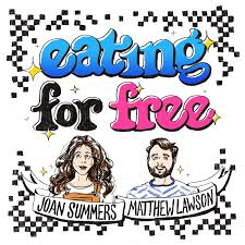 Eating For Free (podcast) - Joan Summers and Matthew Lawson   Listen Notes