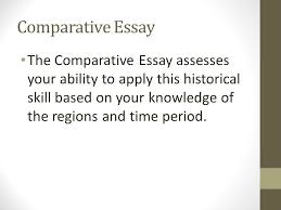 comparative essay another skill historians attempt to master is  2 comparative essay the comparative essay assesses your ability to apply this historical skill based on your knowledge of the regions and time period