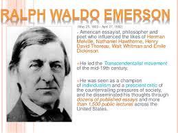 ralph waldo emerson  25 1803 27 1882  american essayist philosopher  transcendentalism