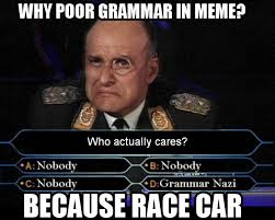 Why bad grammar in because race car meme? - Because Race ... via Relatably.com