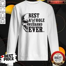 Pro Skull Best As Hole Husband Ever Shirt - Girl T-shirt, hoodies, apparel!