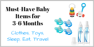list of items needed for baby must have baby items for 3 6 months