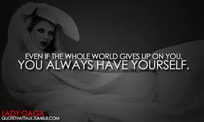 Lady Gaga Quotes About Being Yourself Best Of Lady Gaga You Always Have Yourself Quote