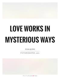Quotes Works Love Works In Mysterious Ways Picture Quotes