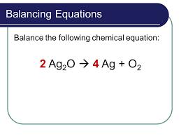 3 balancing equations balance the following chemical equation 2 ag 2 o 4 ag o 2
