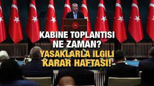 Kabine toplantısı ne zaman yapılacak? Cumhurbaşkanı Erdoğan yasaklarla  ilgili... - GÜNCEL Haberleri