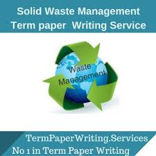 solid waste management term paper writing service essay writing  solid waste management term paper writing service