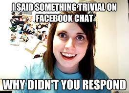 i said something trivial on facebook chat why didn't you respond ... via Relatably.com