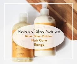 Review Of Shea Moisture Raw Shea Butter Hair Care Range