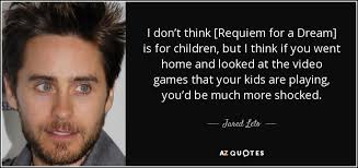 Requim For A Dream Quotes Best Of Jared Leto Quote I Don't Think [Requiem For A Dream] Is For Children