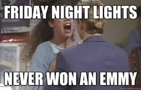 Freak Out Over TV Meme | Friday Night Lights | Makes Me Laugh ... via Relatably.com