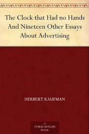 com the clock that had no hands and nineteen other essays  the clock that had no hands and nineteen other essays about advertising by kaufman