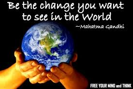 Image result for be the good you want to see in the world