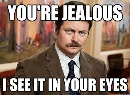 You're jealous i see it in your eyes - Ron Swanson on birthdays ... via Relatably.com