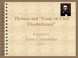 "thoreau and ""essay on civil disobedience"" prepared by eileen t  1 thoreau and ""essay on civil disobedience"" prepared by eileen t hildenbrand 2011"