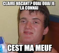 Claire Vacant? Ouai Ouai Je La Connai - 10 Guy meme on Memegen via Relatably.com