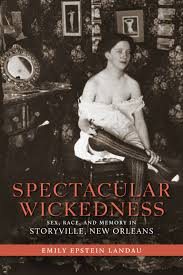 Where Is The Red Light District In New Orleans Spectacular Wickedness By Emily Epstein Landau Pdf Ebook