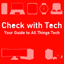 Check with Tech: Your Guide to All Things Tech