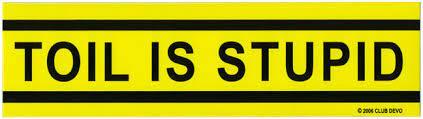 TOIL IS STUPID Sticker