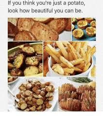 beautiful potato. Contemporary Beautiful Beautiful Potato And How If You Think Youu0027re Just A Potato And Beautiful Potato Funny