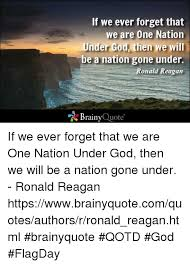 Forget The Past Quotes Extraordinary If We Ever Forget That We Are One Nation Under God Then We Will Be A