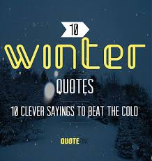 Cold Weather Quotes Unique Winter Quotes 48 Clever Sayings To Beat The Cold