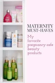 maternity must haves pregnancy safe beauty s