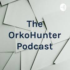 The OrkoHunter Podcast