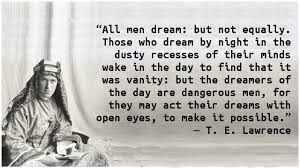 Te Lawrence Dream Quote Best Of T E Lawrence Dreamers Yahooey's Blog