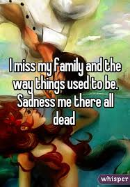 I Miss My Family And The Way Things Used To Be Sadness Me There All Cool Loved Family Dead Miss