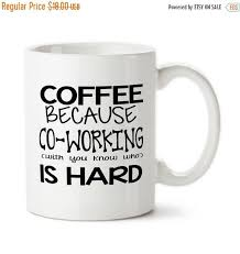 office mugs. Exellent Office Interior Coffee Mug Because Coworking With You Know Who Is Hard Funny  Outstanding Office Mugs Throughout F