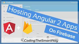 Hosting Angular 2 Applications On Firebase - CodingTheSmartWay.com