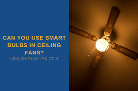 can you use smart bulbs in ceiling fans