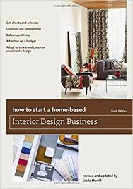 Amazon.com: How to Start a Home-Based Interior Design Business (Home-Based  Business Series) (9781493007684): Linda Merrill: Books