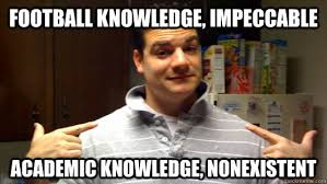 football knowledge, impeccable academic knowledge, nonexistent ... via Relatably.com