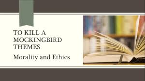 to kill a mockingbird themes morality and ethics to kill a mockingbird themes morality and ethics