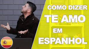 COMO DIZER TE AMO EM ESPANHOL - YouTube