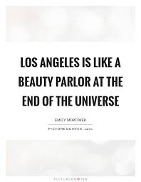 Beauty Parlor Quotes Best Of Los Angeles Is Like A Beauty Parlor At The End Of The Universe
