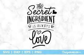 All bundles $1 deals father's day special. The Secret Ingredient Is Always Love Svg File