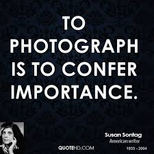 photograph quotes page quotehd susan sontag to photograph is to confer importance