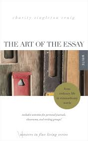 The Art Of The Personal Essay The Art Of The Essay From Ordinary Life To Extraordinary